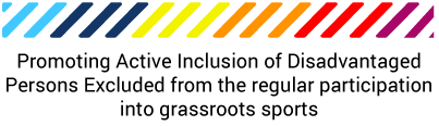Promoting Active Inclusion of Disadvantaged Persons Excluded from the regular participation into grassroots sports